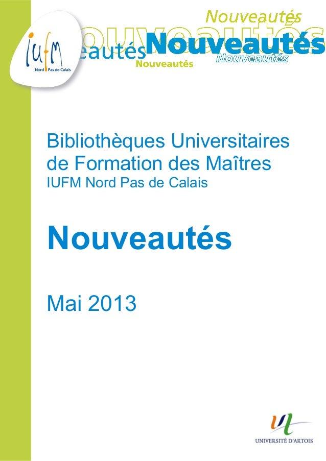 Bibliothèques Universitairesde Formation des MaîtresIUFM Nord Pas de CalaisNouveautésMai 2013