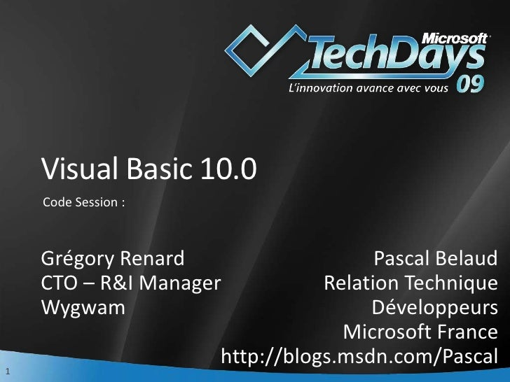 Visual Basic 10.0<br />Code Session :<br />Grégory Renard<br />CTO – R&I Manager<br />Wygwam<br />Pascal Belaud<br />Relat...
