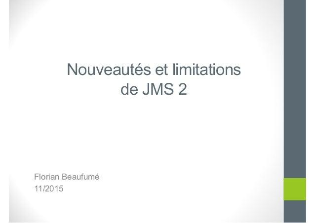 Nouveautés et limitations de JMS 2 Florian Beaufumé 11/2015