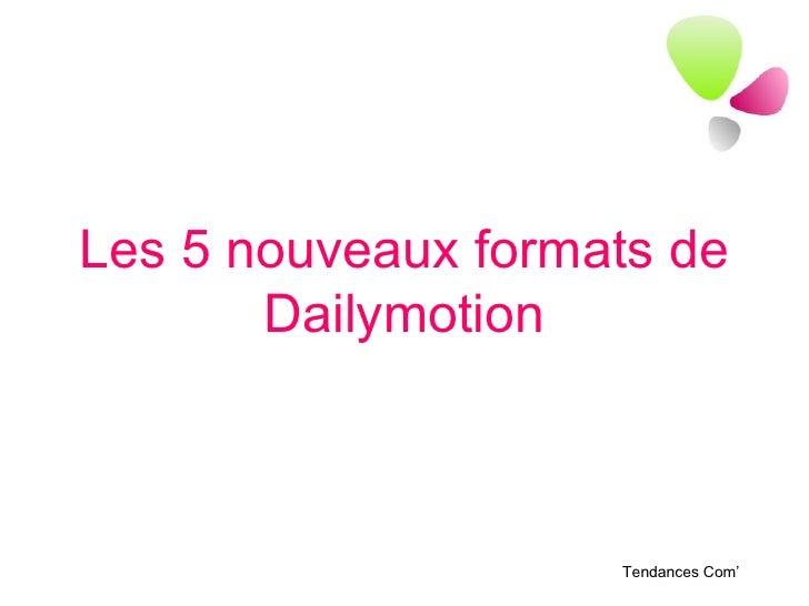 Les 5 nouveaux formats de Dailymotion