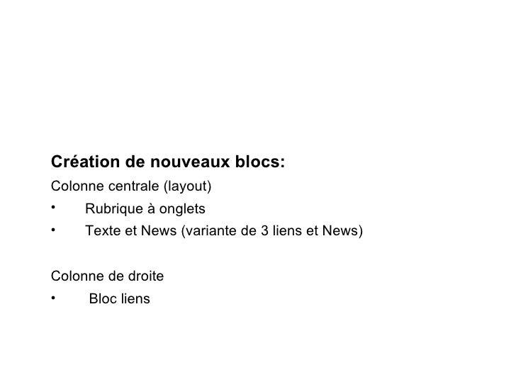 Création de nouveaux blocs: Colonne centrale (layout) Rubrique à onglets Texte et News (variante de 3 liens et News) Colon...