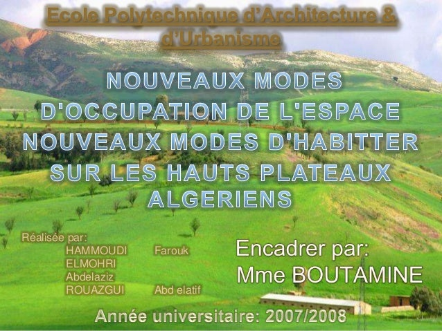 Ecole Polytechnique d'Architecture & d'Urbanisme Réalisée par: HAMMOUDI Farouk ELMOHRI Abdelaziz ROUAZGUI Abd elatif