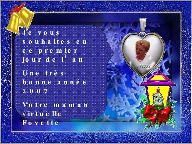 Je vous souhaites en ce premier jour de l'an Une très bonne année 2007 Votre maman virtuelle Fovette