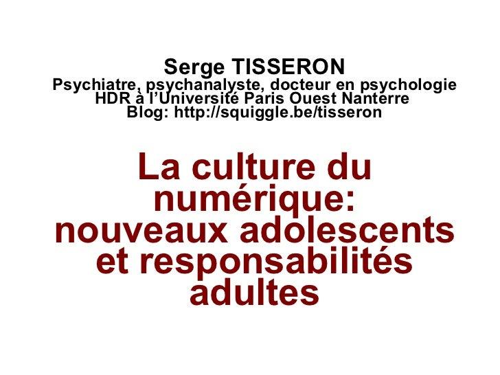 Serge TISSERON Psychiatre, psychanalyste, docteur en psychologie HDR à l'Université Paris Ouest Nanterre  Blog:  http://sq...