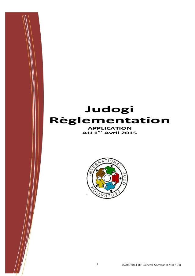 1  Judogi Règlementation  APPLICATION  AU 1er Avril 2015  07/04/2014 IJF General Secretariat MH / CB