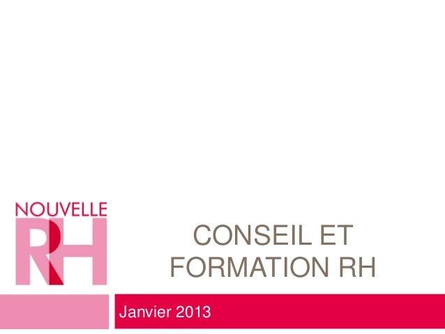 CONSEIL ET      FORMATION RHJanvier 2013