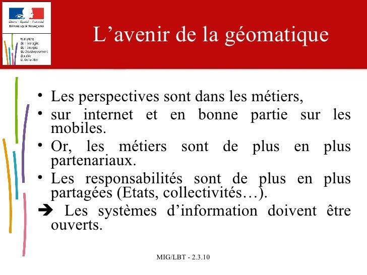 L'avenir de la géomatique <ul><li>Les perspectives sont dans les métiers, </li></ul><ul><li>sur internet et en bonne parti...