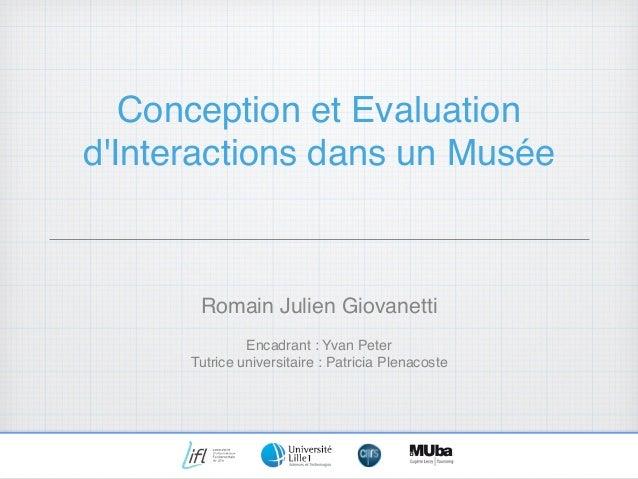 Conception et Evaluation d'Interactions dans un Musée Romain Julien Giovanetti Encadrant: Yvan Peter Tutrice universitair...