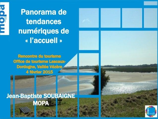Panorama de tendances numériques de «l'accueil» Rencontre du tourisme Office de tourisme Lascaux- Dordogne, Vallée Vézèr...