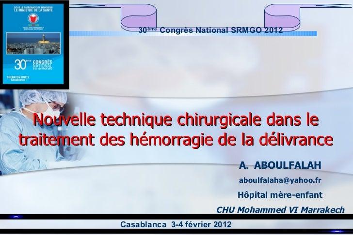 Nouvelle technique chirurgicale dans le traitement des hémorragie de la délivrance <ul><li>ABOULFALAH </li></ul><ul><li>[e...