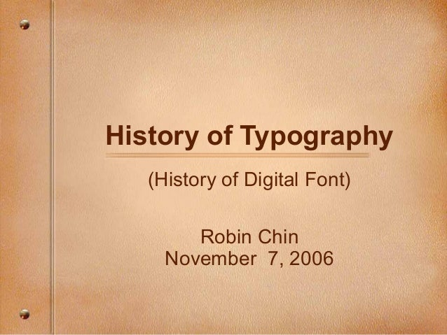 History of Typography (History of Digital Font) Robin Chin November 7, 2006