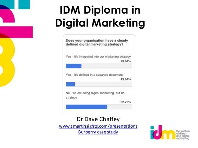 IDM Diploma inDigital Marketing       Dr Dave Chaffeywww.smartinsights.com/presentations       Burberry case study