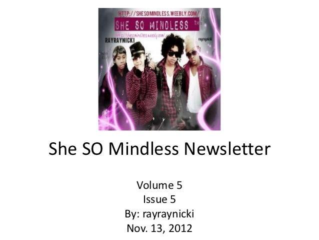 She SO Mindless Newsletter          Volume 5            Issue 5        By: rayraynicki        Nov. 13, 2012