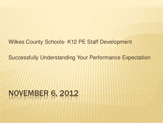 Wilkes County Schools- K12 PE Staff DevelopmentSuccessfully Understanding Your Performance ExpectationNOVEMBER 6, 2012