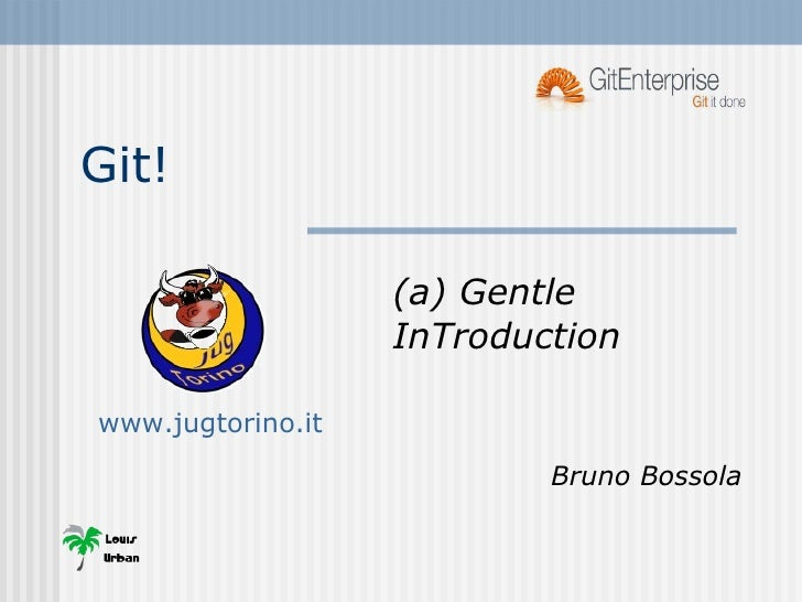 Git! (a) Gentle InTroduction Bruno Bossola