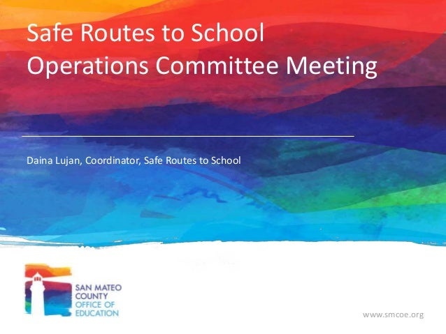 Safe Routes to School Operations Committee Meeting  Daina Lujan, Coordinator, Safe Routes to School  www.smcoe.org
