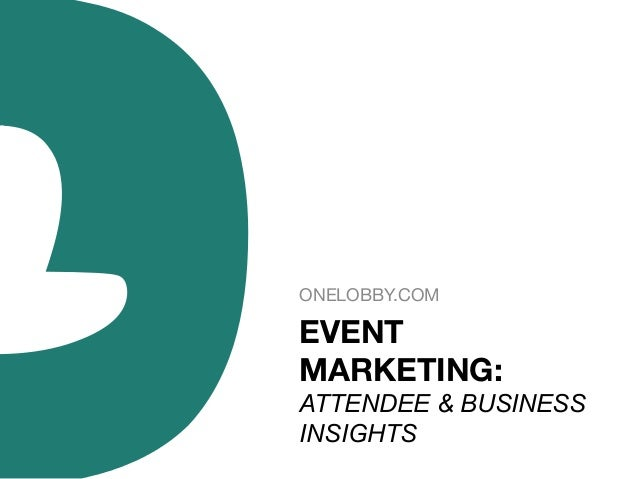 ONELOBBY.COM  EVENT MARKETING:   ATTENDEE & BUSINESS INSIGHTS