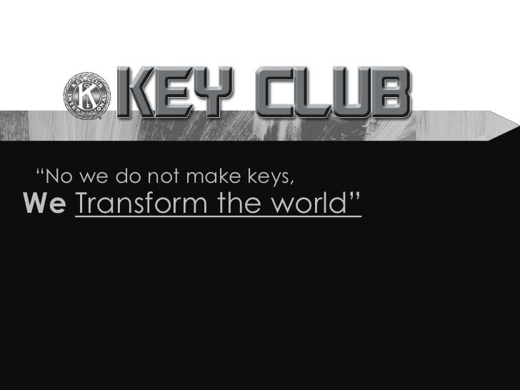 """No we do not make keys,We Transform the world"""