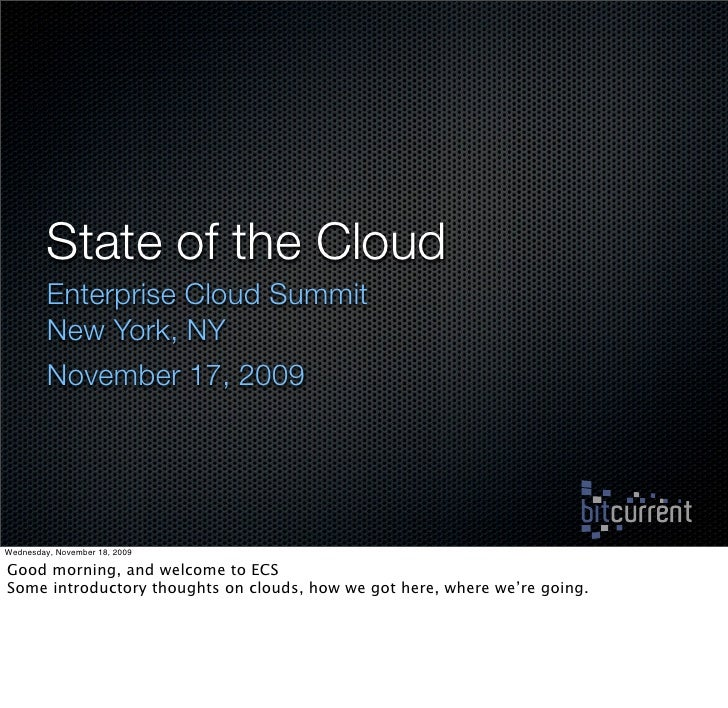 State of the Cloud          Enterprise Cloud Summit          New York, NY          November 17, 2009     Wednesday, Novemb...