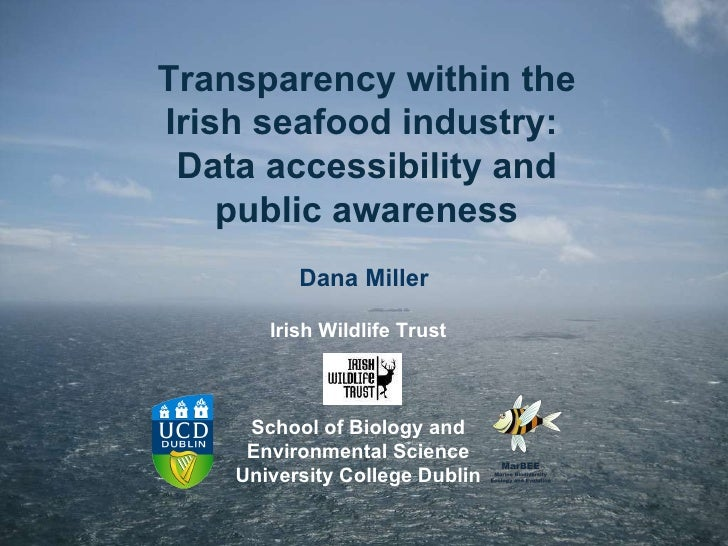 Transparency within the Irish seafood industry:  Data accessibility and public awareness Dana Miller Irish Wildlife Trust ...