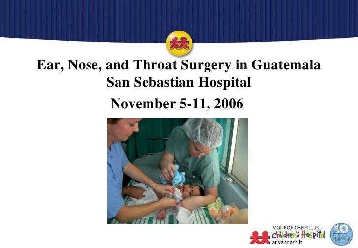 Ear, Nose, and Throat Surgery in Guatemala San Sebastian Hospital November 5-11, 2006