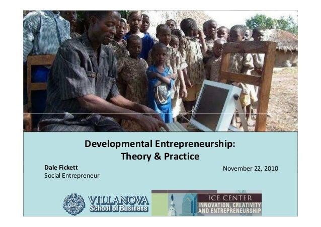 Developmental Entrepreneurship:                    Theory & PracticeDale Fickett                             November 22, ...