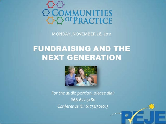 MONDAY, NOVEMBER 28, 2011FUNDRAISING AND THE  NEXT GENERATION   For the audio portion, please dial:             866-627-51...