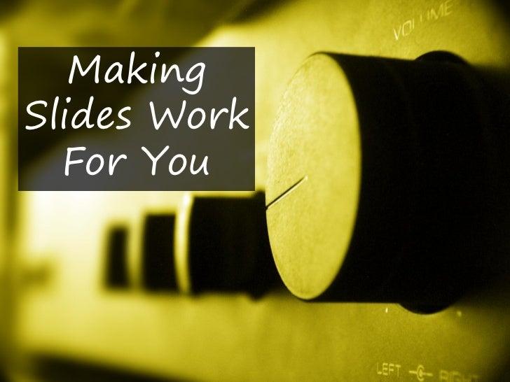 MakingSlides Work  For You