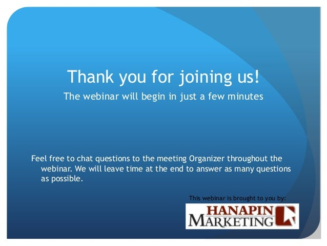 Thank you for joining us!        The webinar will begin in just a few minutesFeel free to chat questions to the meeting Or...