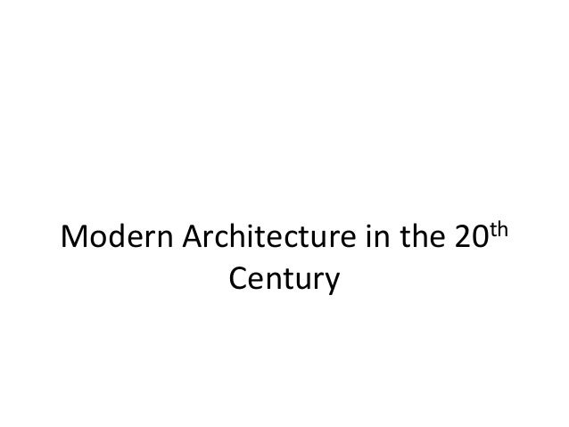 Modern Architecture in the   20th          Century