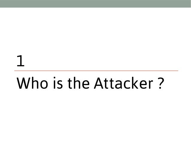1 Who is the Attacker ?