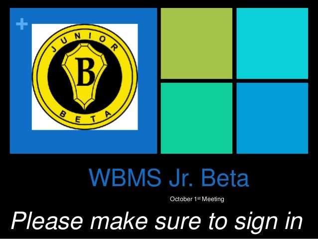 +  WBMS Jr. Beta October 1st Meeting  Please make sure to sign in