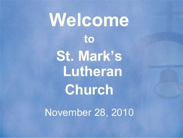Welcome to St. Mark's Lutheran Church November 28, 2010