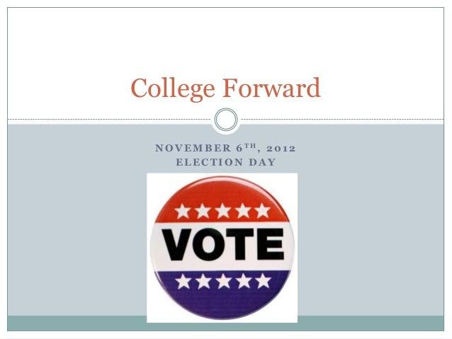 College Forward N O V E M B E R 6 TH, 2 0 1 2     ELECTION DAY