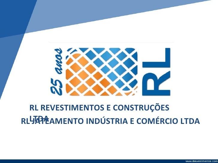 RL REVESTIMENTOS E CONSTRUÇÕESRLLTDA   JATEAMENTO INDÚSTRIA E COMÉRCIO LTDA
