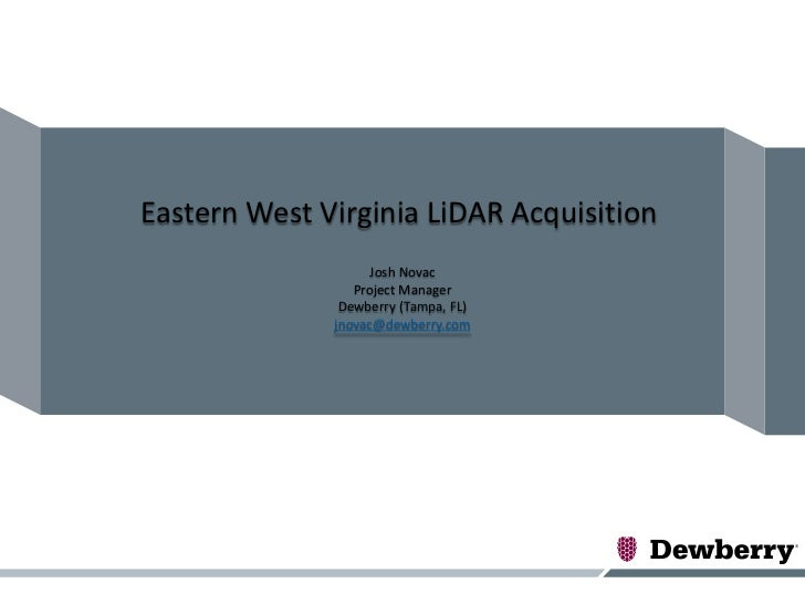 Eastern West Virginia LiDAR Acquisition                    Josh Novac                 Project Manager               Dewber...