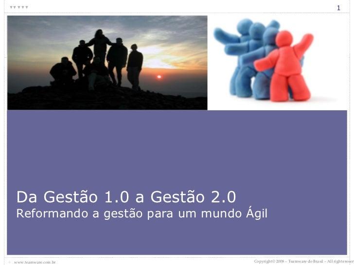 Da Gestão 1.0 a Gestão 2.0 Reformando a gestão para um mundo Ágil