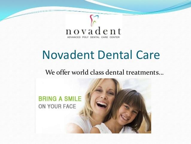 Novadent Dental CareWe offer world class dental treatments…