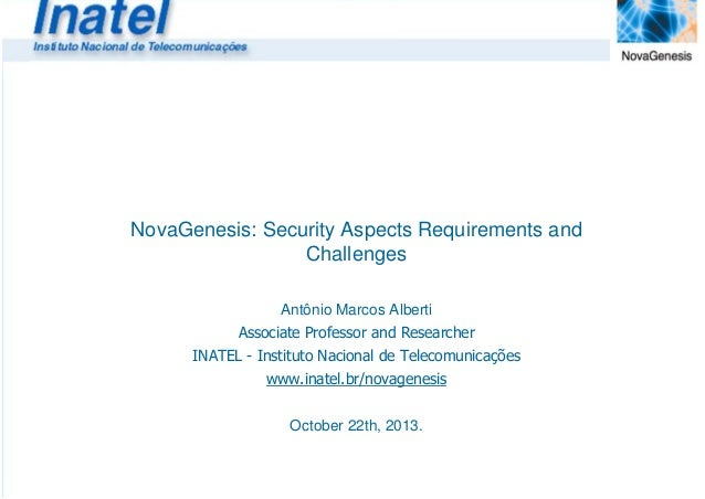 NovaGenesis: Security Aspects Requirements and Challenges Antônio Marcos Alberti Associate Professor and Researcher INATEL...