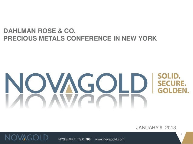 DAHLMAN ROSE & CO.PRECIOUS METALS CONFERENCE IN NEW YORK                                                    JANUARY 9, 201...