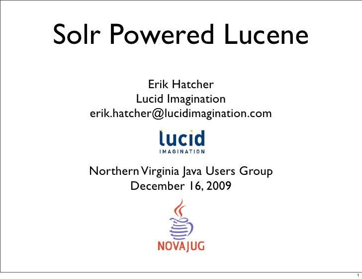 Solr Powered Lucene              Erik Hatcher            Lucid Imagination   erik.hatcher@lucidimagination.com      Northe...