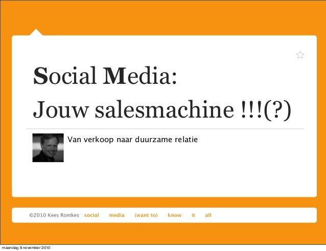 Social Media: Jouw salesmachine !!!(?) Van verkoop naar duurzame relatie maandag 8 november 2010