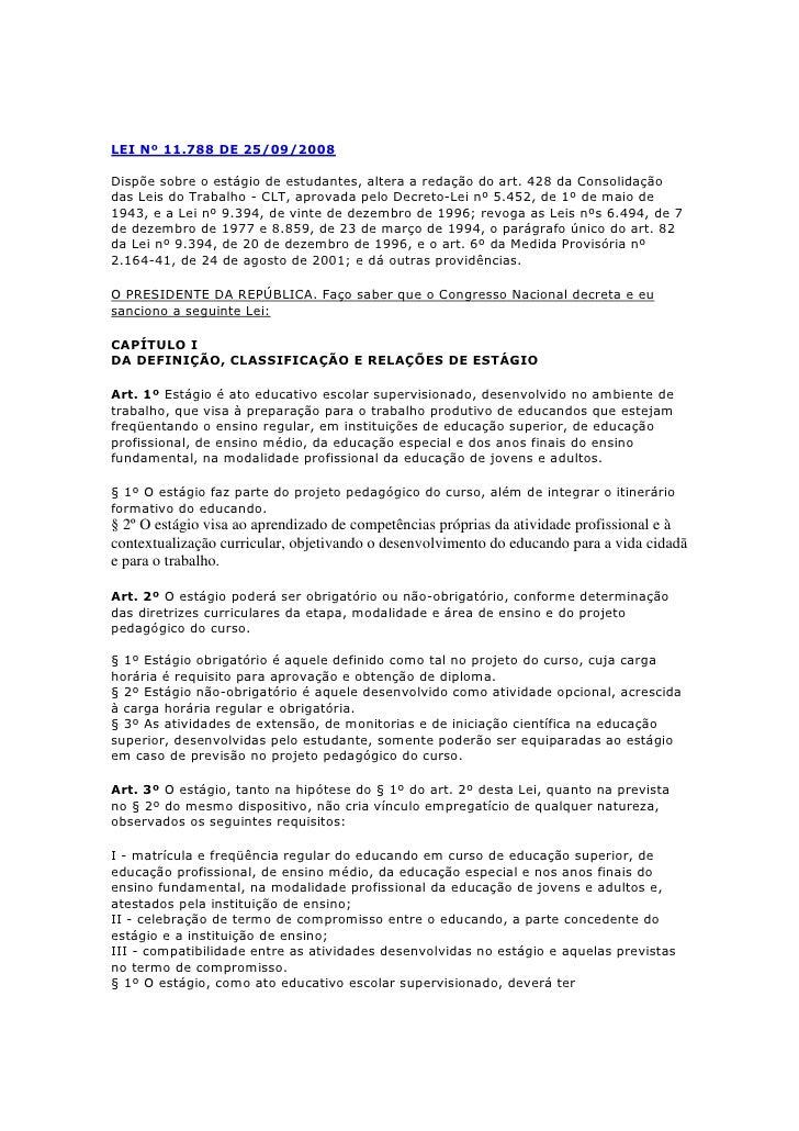 LEI Nº 11.788 DE 25/09/2008  Dispõe sobre o estágio de estudantes, altera a redação do art. 428 da Consolidação das Leis d...