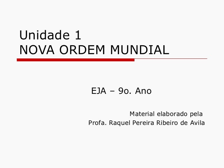 Unidade 1NOVA ORDEM MUNDIAL        EJA – 9o. Ano                     Material elaborado pela        Profa. Raquel Pereira ...