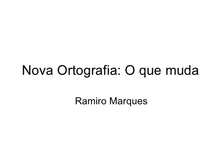 Nova Ortografia: O que muda Ramiro Marques