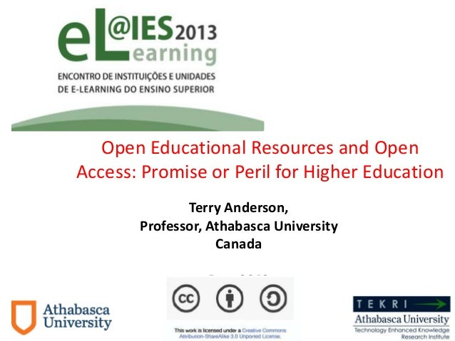 Open Educational Resources and Open Access: Promise or Peril for Higher Education Terry Anderson, Professor, Athabasca Uni...