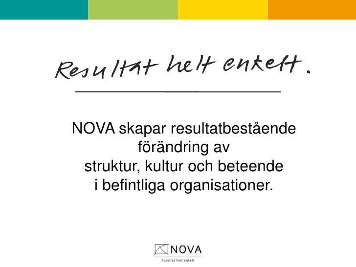 NOVA skapar resultatbestående förändring avstruktur, kultur och beteende i befintliga organisationer. <br />