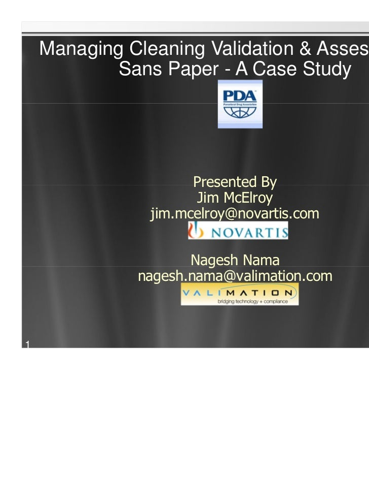 Managing Cleaning Validation & Assessments           Sans Paper - A Case Study                     Presented By           ...