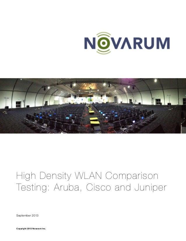 High Density WLAN Comparison Testing: Aruba, Cisco and Juniper September 2013 Copyright 2013 Novarum Inc.