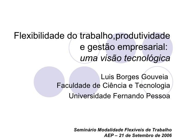 Flexibilidade do trabalho,produtividade e gestão empresarial:  uma visão tecnológica Luis Borges Gouveia  Faculdade de Ciê...